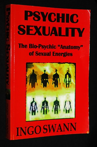 "Psychic sexuality: The Bio-Psychic ""Anatomy"" of Sexual Energies: Swann, Ingo"
