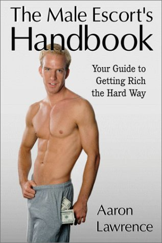 9780966769111: The Male Escort's Handbook: Your Guide to Getting Rich the Hard Way