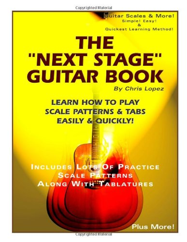 "9780966771923: The ""Next Stage"" Guitar Book - Learn How To Play Scale Patterns & Tabs Easily & Quickly!"