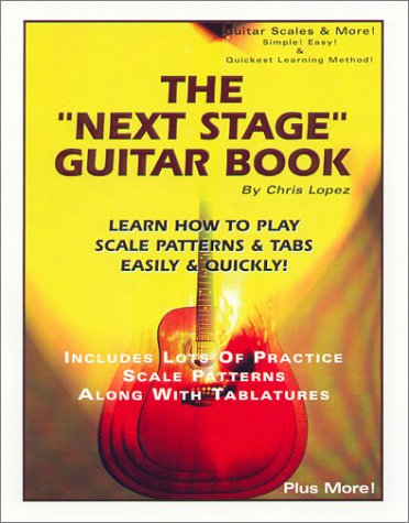 "9780966771992: The ""Next Stage"" Guitar Book: Learn How to Play Scale Patterns & Tabs Easily & Quickly!"