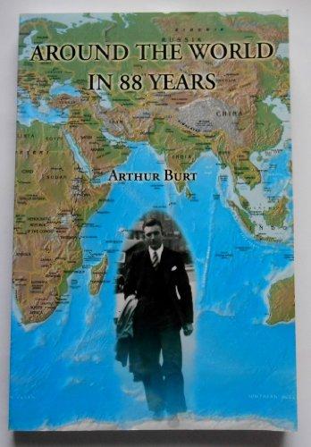 Around the World in 88 Years: The Story of Arthur Burt {REVISED EDITION}: Burt, Arthur {Author} ...