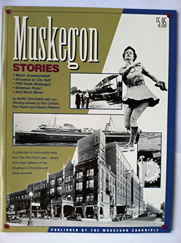 Muskegon stories: A collection of memorable tales from the Port City's past.drawn from past ...