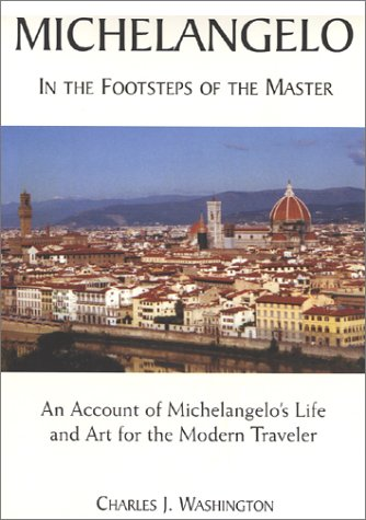 Michelangelo : In the Footsteps of the: Charles J. Washington