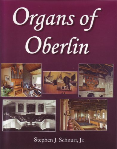 9780966780840: Organs of Oberlin: The College Conservatory of Music and Its Pipe Organs