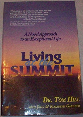 9780966782134: Living At The Summit: A Novel Approach To An Exceptional Life