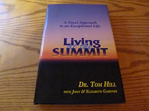 Living at the summit: A novel approach to an exceptional life: Tom Hill