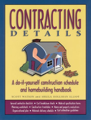 9780966783704: Contracting Details: A Do-It-Yourself Construction Schedule and Homebuilding Handbook