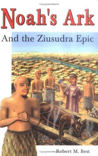 Noah's Ark and the Ziusudra Epic Sumerian Origins of the Flood Myth
