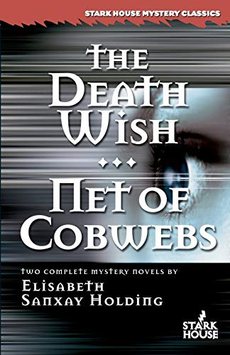 The Death Wish/Net of Cobwebs (Stark House Mystery Classics): Holding, Elisabeth Sanxay