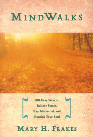 9780966787948: Mind Walks: 100 Easy Ways to Relieve Stress, Stay Motivated, and Nourish Your Soul