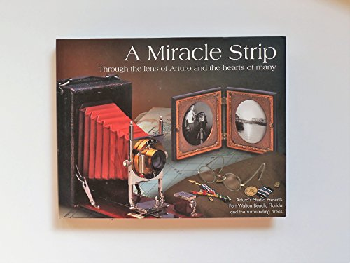 9780966788525: A Miracle Strip: Through the Lens of Arturo and the Hearts of Many