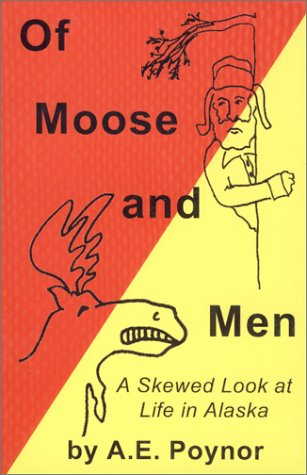 9780966791501: Of Moose and Men : A Skewed Look at Life in Alaska