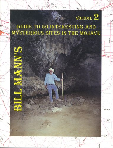 Bill Mann's Guide to 50 Interesting and Mysterious Sites in the Mojave, Volume 2: Bill Mann
