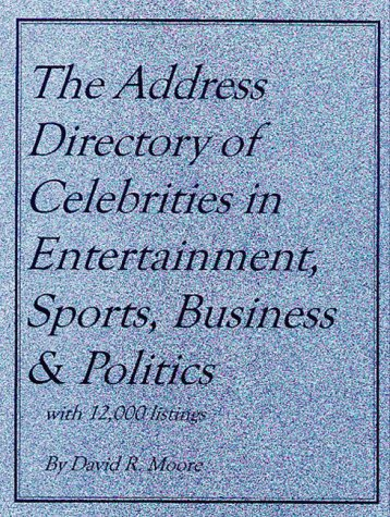 The Address Directory of Celebrities in Entertainment, Sports, Business & Politics (Address ...