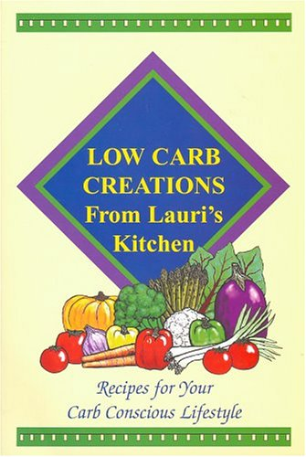 9780966796339: Low Carb Creations from Lauri's Kitchen: Recipes for Your Carb-Conscious Lifestyle