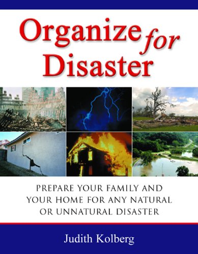 Organize for Disaster: Prepare Your Family and Your Home for Any Natural Or Unnatural Disaster: ...