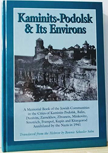 9780966802108: Kaminits-Podolsk & Its Environs: A Memorial Book of the Jewish Communities in the Cities of Kaminits-Podolsk, Balin, Dunivits, Zamekhov, Zhvanets, Minkovitz, Smotrich, Frampol, Kupin