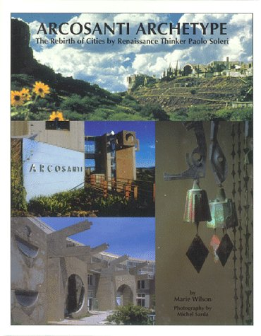 Acrosanti Archetype: The Rebirth of Cities by Renaissance Thinker Paolo Soleri
