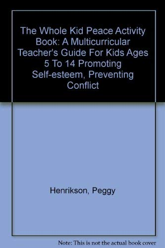 The Whole Kid Peace Activity Book: A Multicurricular Teacher's Guide For Kids Ages 5 To 14 ...
