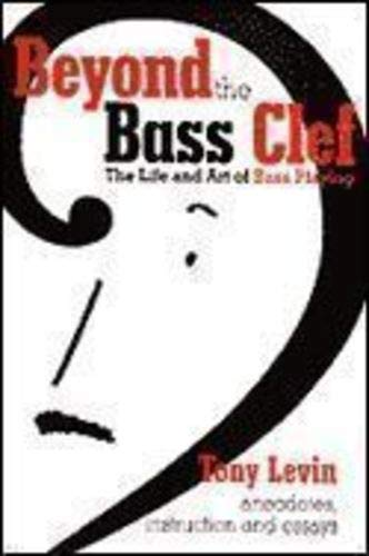 Beyond the Bass Clef: The Life & Art of Bass Playing: Levin, Tony