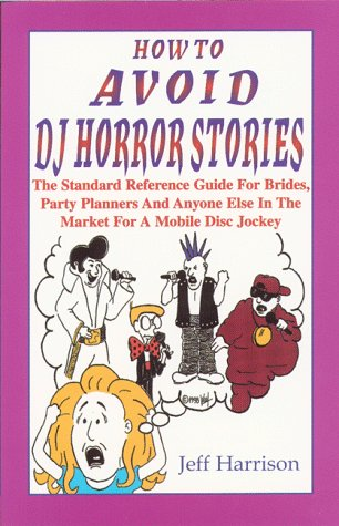 9780966817201: How To Avoid DJ Horror Stories: The Standard Reference Guide For Brides, Party Planners And Anyone Else In The Market For A Mobile Disc Jockey