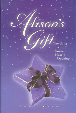 Alison's Gift: The Song of a Thousand Hearts Opening: Hogan, Pat