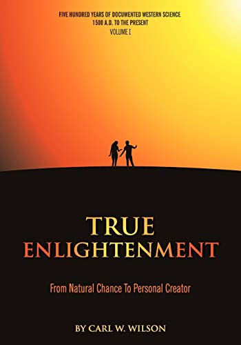 9780966818116: True Enlightenment: From Natural Chance to Personal Creator
