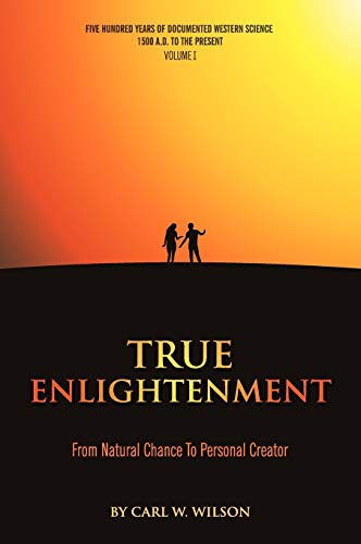 9780966818130: True Enlightenment: From Natural Chance To Personal Creator