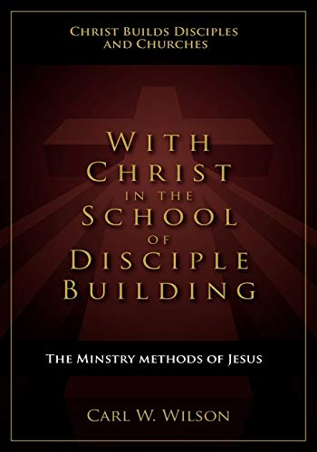 With Christ in the School of Disciple Building: Carl W. Wilson