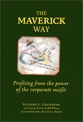 The Maverick Way: Profiting from the Power of the Corporate Misfit: Richard Cheverton, Lanny ...