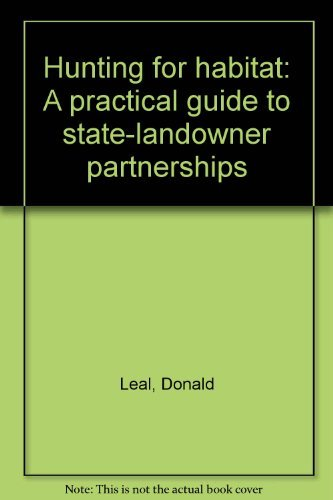 Hunting for habitat: A practical guide to state-landowner partnerships: Leal, Donald