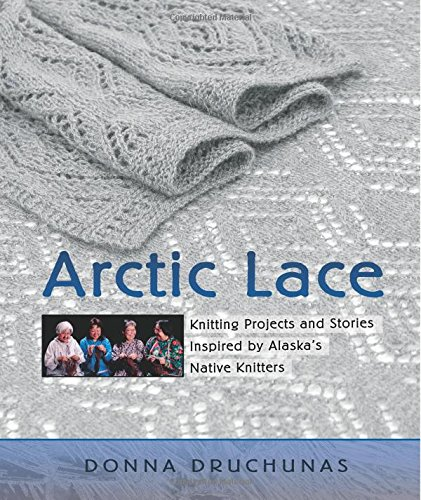9780966828979: Arctic Lace: Knitting Projects and Stories Inspired by Alaska's Native Knitters