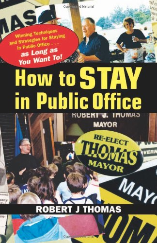 9780966830422: How To Stay In Public Office: Winning Techniques And Strategies For Staying In Public Office