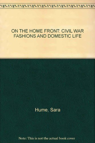 9780966831856: ON THE HOME FRONT: CIVIL WAR FASHIONS AND DOMESTIC LIFE