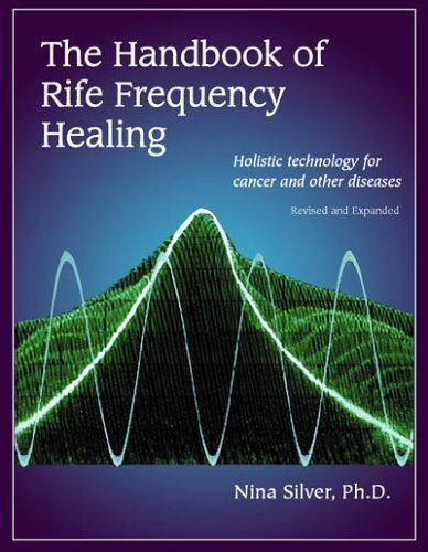 The Handbook of Rife Frequency Healing Holistic: Ph.D. Nina Silver