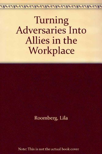 9780966835601: Turning Adversaries into Allies in the Workplace