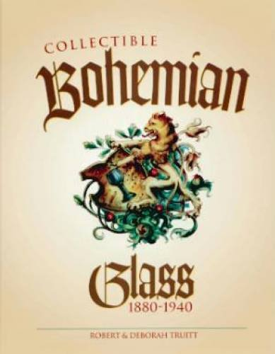 Collectible Bohemian Glass, 1880-1940: Truitt, Robert; Truitt,
