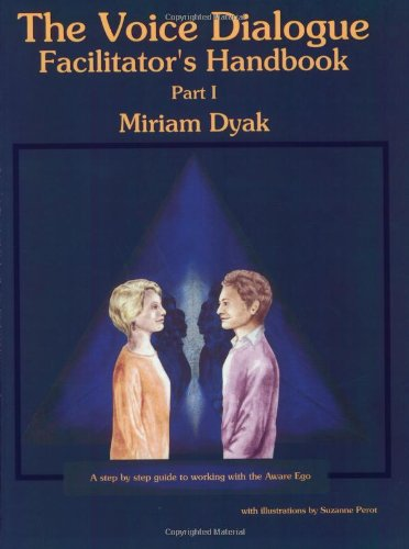 9780966839005: The Voice Dialogue Facilitator's Handbook, Part I: A Step By Step Guide To Working With The Aware Ego