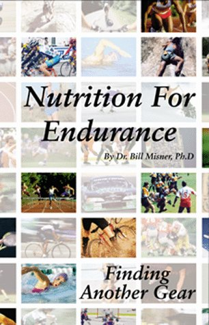 Nutrition for Endurance: Finding Another Gear: Misner, Bill