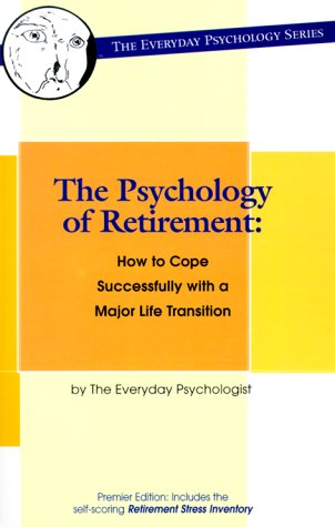 9780966841725: The Psychology of Retirement: How to Cope Successfully with a Major Life Transition (Everyday Psychology)