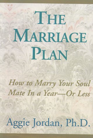 9780966846317: The Marriage Plan: How to Marry Your Soul Mate in a Year or Less