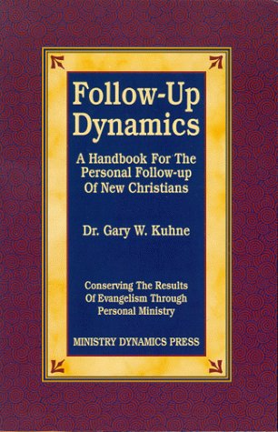 Follow-Up Dynamics: A Handbook For The Personal Follow-Up Of New Christians: W. Kuhne, Dr. Gary