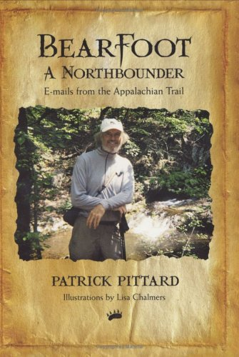 Bearfoot: A Northbounder E-mails from the Appalachian Trail: Patrick Pittard