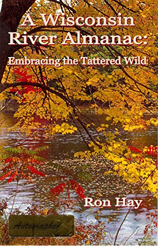 9780966848854: A Wisconsin River Almanac Embracing the Tattered Wild
