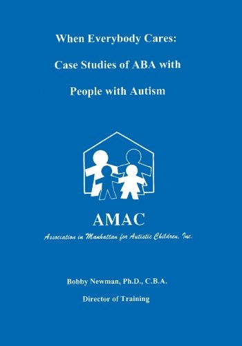 9780966852813: When Everybody Cares: Case Studies of ABA with People with Autism