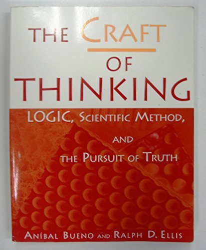 9780966855524: The Craft of Thinking: Logic, Scientific Method and the Pursuit of Truth