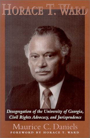 9780966855531: Horace T. Ward: Desegregation of the University of Georgia, Civil Rights Advocacy, and Jurisprudence