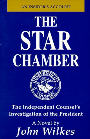 The Star Chamber-a Novel: an Insider's Account-the Independent Counsel's Investigation of...