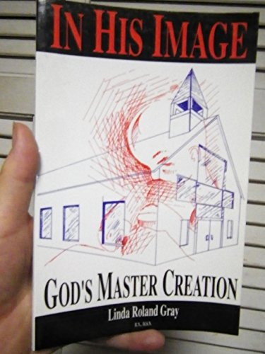 In His Image: God's Master Creation: Roland Gray, Linda