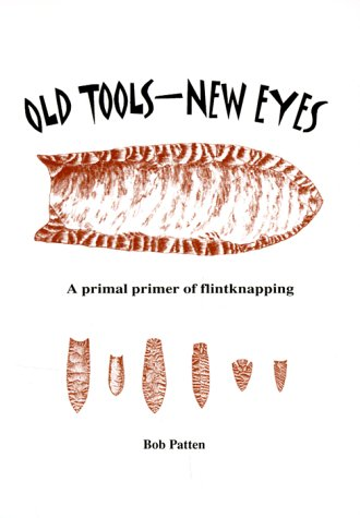 9780966870107: Old Tools - New Eyes: A Primal Primer of Flintknapping